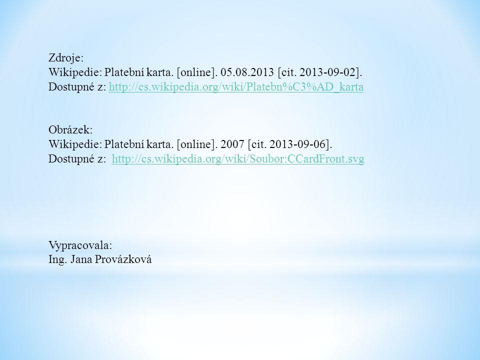 Zdroje: Wikipedie: Platební karta. [online]. 05.08.2013 [cit. 2013-09-02]. Dostupné z: http://cs.wikipedia.org/wiki/Platebn%C3%AD_karta.